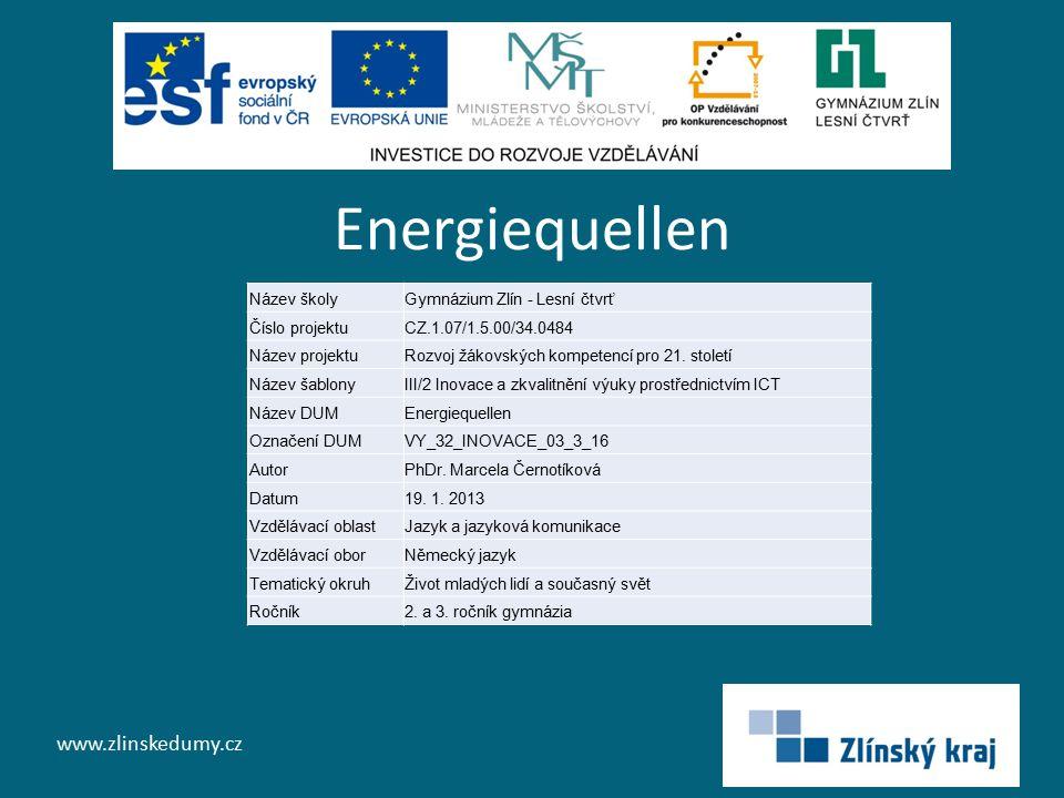 Energiequellen www.zlinskedumy.cz Název školyGymnázium Zlín - Lesní čtvrť Číslo projektuCZ.1.07/1.5.00/34.0484 Název projektuRozvoj žákovských kompetencí pro 21.