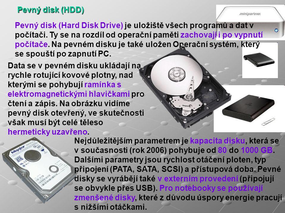 Pevný disk (HDD) Pevný disk (Hard Disk Drive) je uložiště všech programů a dat v počítači. Ty se na rozdíl od operační paměti zachovají i po vypnutí p
