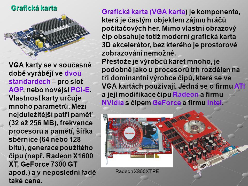 Radeon X850XT PE Grafická karta Grafická karta (VGA karta) je komponenta, která je častým objektem zájmu hráčů počítačových her. Mimo vlastní obrazový