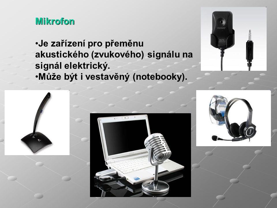 Mikrofon Je zařízení pro přeměnu akustického (zvukového) signálu na signál elektrický. Může být i vestavěný (notebooky).
