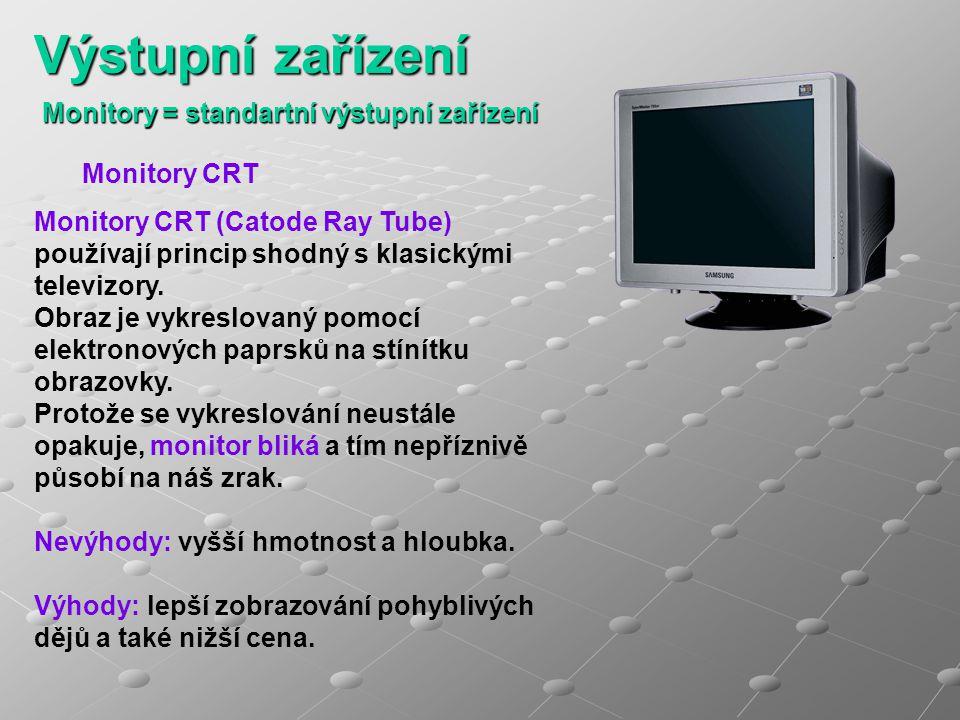 Monitory = standartní výstupní zařízení Monitory CRT Monitory CRT (Catode Ray Tube) používají princip shodný s klasickými televizory. Obraz je vykresl