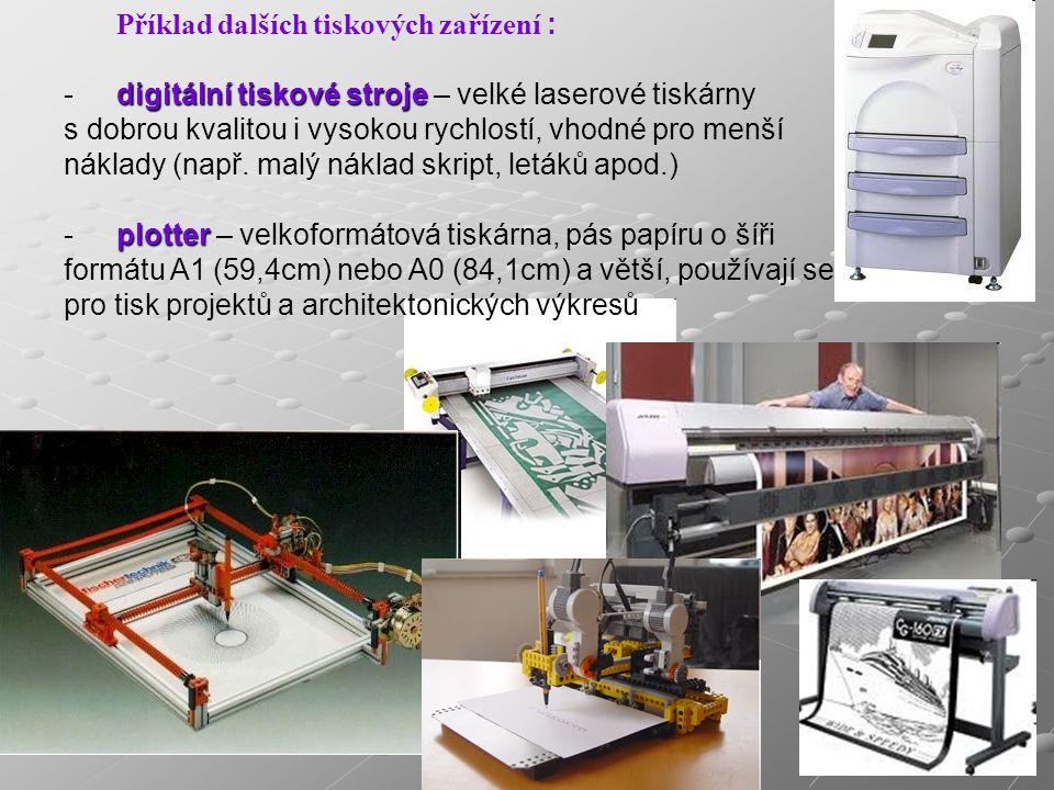 Příklad dalších tiskových zařízení : digitální tiskové stroje -digitální tiskové stroje – velké laserové tiskárny s dobrou kvalitou i vysokou rychlostí, vhodné pro menší náklady (např.
