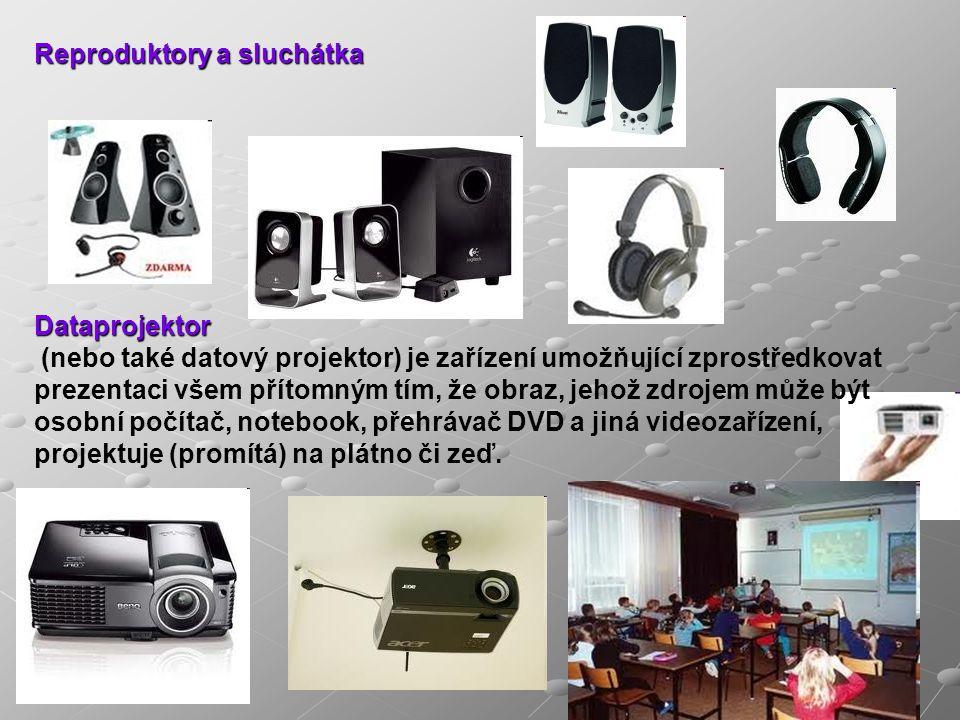 Reproduktory a sluchátka Dataprojektor (nebo také datový projektor) je zařízení umožňující zprostředkovat prezentaci všem přítomným tím, že obraz, jehož zdrojem může být osobní počítač, notebook, přehrávač DVD a jiná videozařízení, projektuje (promítá) na plátno či zeď.
