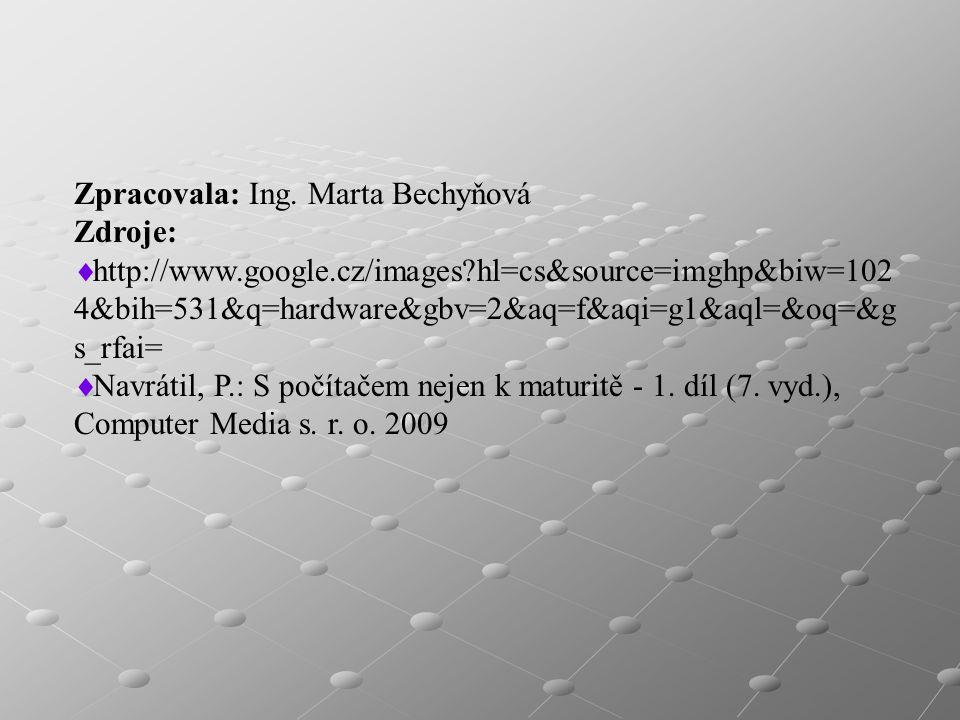 Zpracovala: Ing. Marta Bechyňová Zdroje:  http://www.google.cz/images?hl=cs&source=imghp&biw=102 4&bih=531&q=hardware&gbv=2&aq=f&aqi=g1&aql=&oq=&g s_