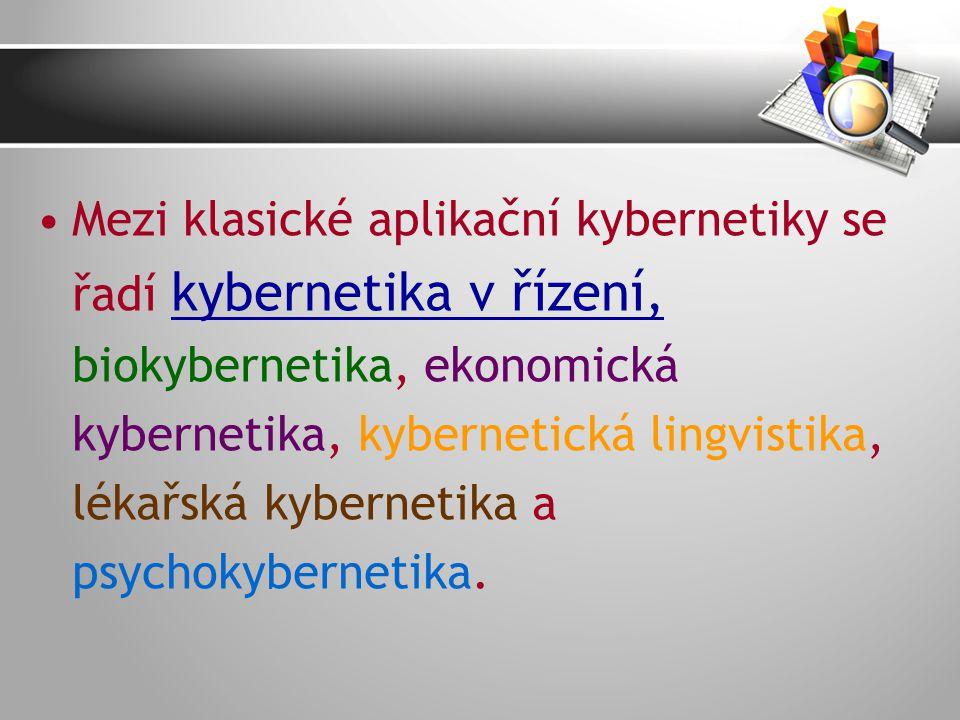 Mezi klasické aplikační kybernetiky se řadí kybernetika v řízení, biokybernetika, ekonomická kybernetika, kybernetická lingvistika, lékařská kybernetika a psychokybernetika.