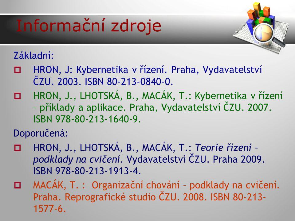 Informační zdroje Základní:  HRON, J: Kybernetika v řízení.