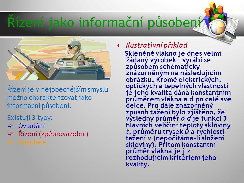 Řízení jako informační působení Řízení je v nejobecnějším smyslu možno charakterizovat jako informační působení.