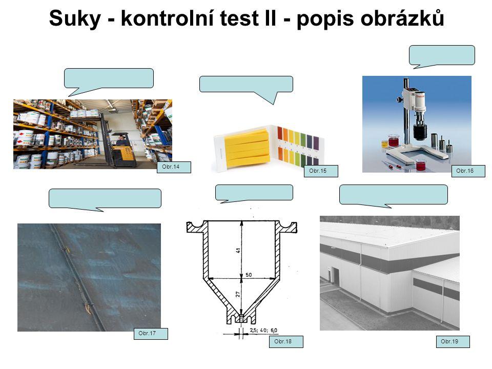 Suky - kontrolní test II - popis obrázků Obr.14 Obr.15Obr.16 Obr.18Obr.19 Obr.17