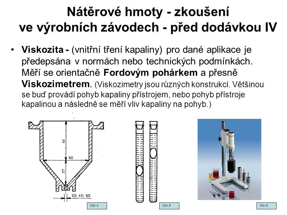 Nátěrové hmoty - zkoušení ve výrobních závodech - před dodávkou IV Viskozita - (vnitřní tření kapaliny) pro dané aplikace je předepsána v normách nebo