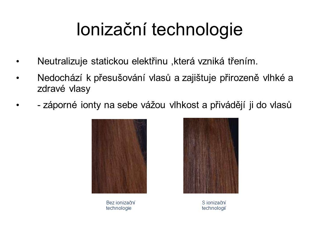 Ionizační technologie Neutralizuje statickou elektřinu,která vzniká třením. Nedochází k přesušování vlasů a zajištuje přirozeně vlhké a zdravé vlasy -