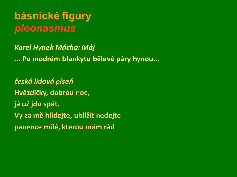 básnické figury pleonasmus Karel Hynek Mácha: Máj... Po modrém blankytu bělavé páry hynou... česká lidová píseň Hvězdičky, dobrou noc, já už jdu spát.