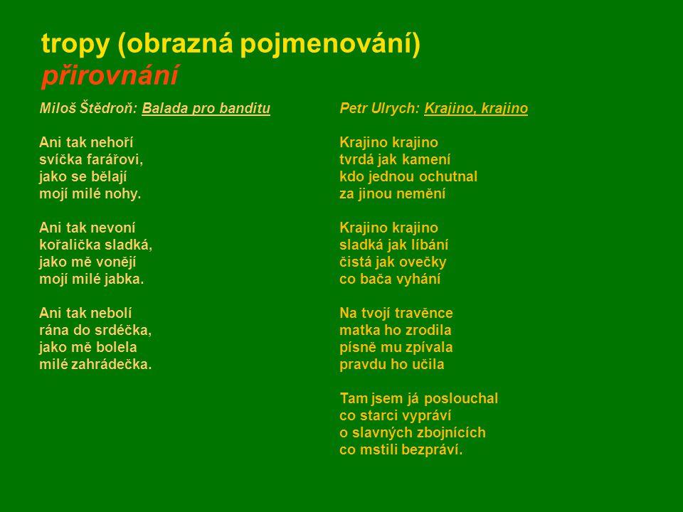tropy (obrazná pojmenování) přirovnání Miloš Štědroň: Balada pro banditu Ani tak nehoří svíčka farářovi, jako se bělají mojí milé nohy. Ani tak nevoní