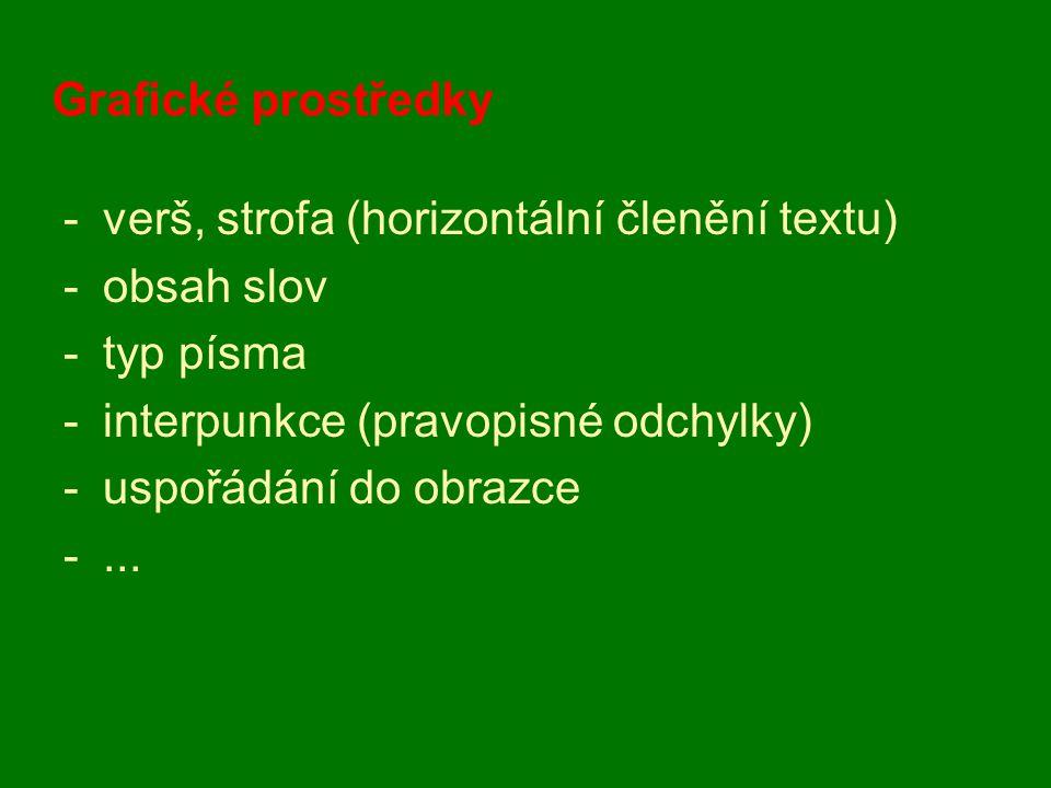 Grafické prostředky -verš, strofa (horizontální členění textu) -obsah slov -typ písma -interpunkce (pravopisné odchylky) -uspořádání do obrazce -...