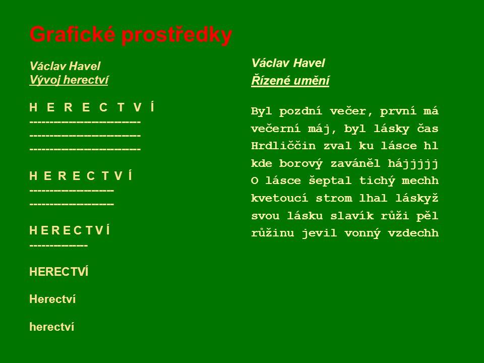 Grafické prostředky Václav Havel Vývoj herectví H E R E C T V Í ----------------------------- H E R E C T V Í ---------------------- H E R E C T V Í -