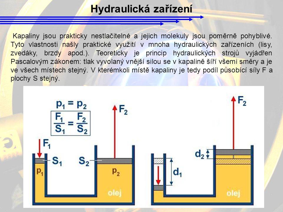 Hydraulická zařízení Kapaliny jsou prakticky nestlačitelné a jejich molekuly jsou poměrně pohyblivé. Tyto vlastnosti našly praktické využití v mnoha h