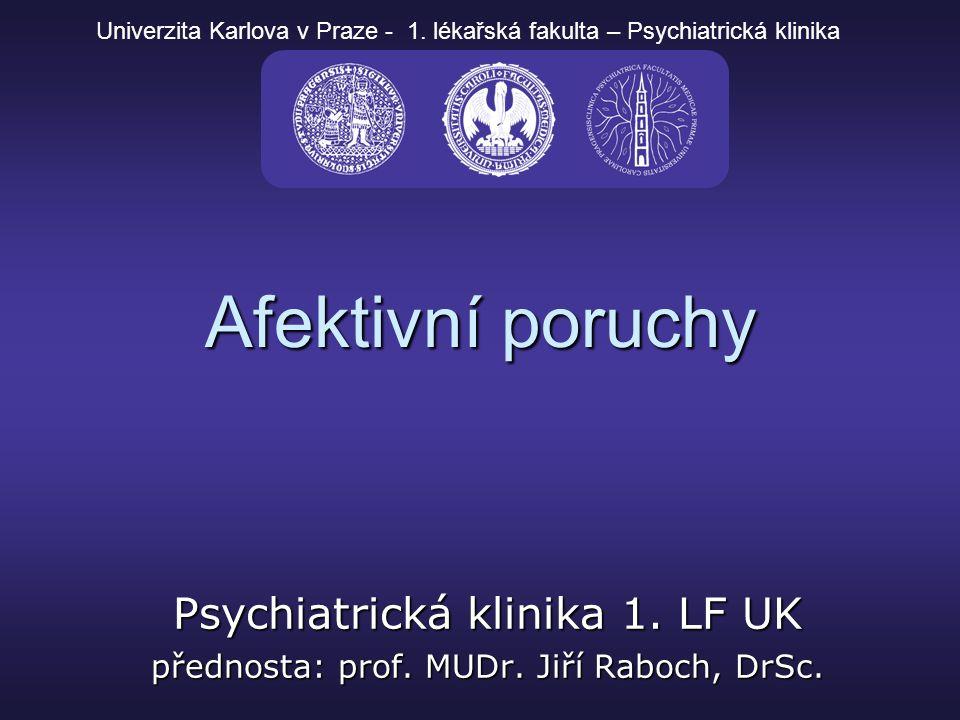 Afektivní poruchy Psychiatrická klinika 1. LF UK přednosta: prof. MUDr. Jiří Raboch, DrSc. Univerzita Karlova v Praze - 1. lékařská fakulta – Psychiat