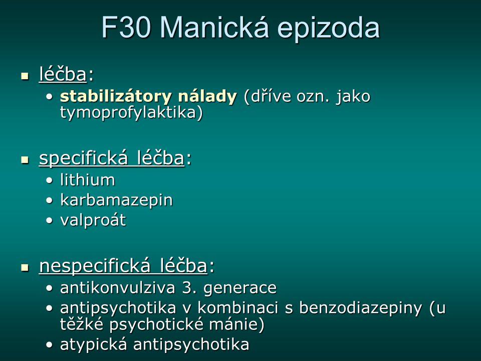 F30 Manická epizoda léčba: léčba: stabilizátory nálady (dříve ozn. jako tymoprofylaktika)stabilizátory nálady (dříve ozn. jako tymoprofylaktika) speci