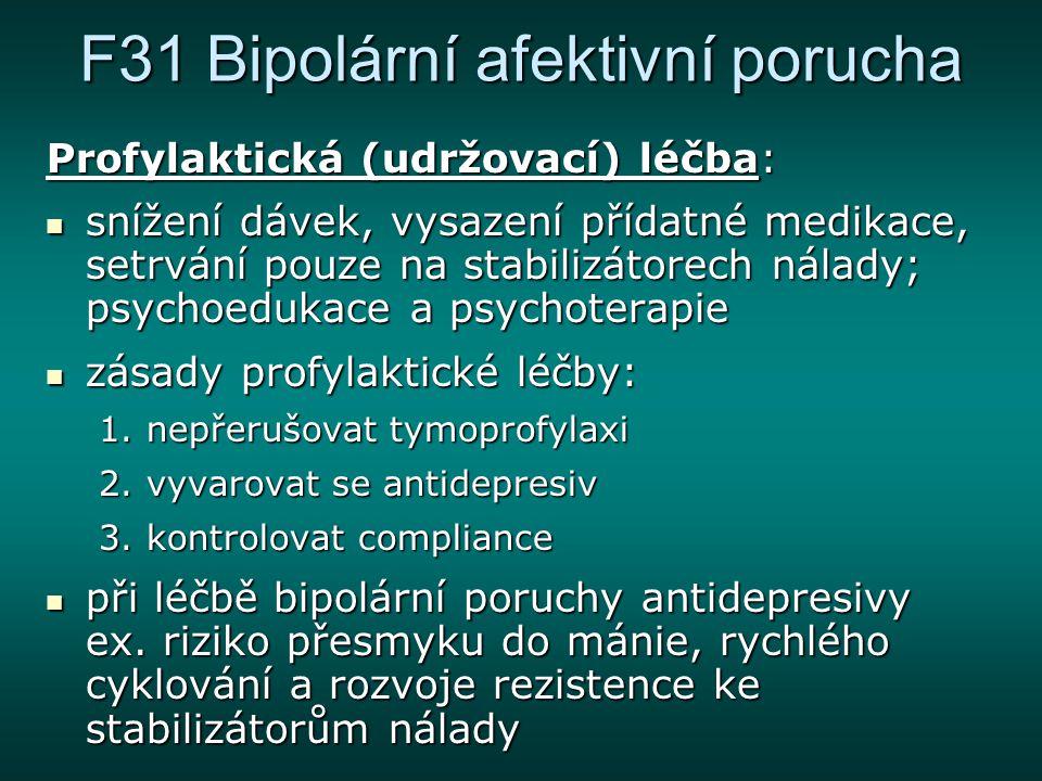 F31 Bipolární afektivní porucha Profylaktická (udržovací) léčba: snížení dávek, vysazení přídatné medikace, setrvání pouze na stabilizátorech nálady;