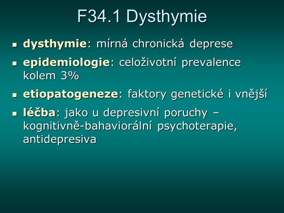 F34.1 Dysthymie dysthymie: mírná chronická deprese dysthymie: mírná chronická deprese epidemiologie: celoživotní prevalence kolem 3% epidemiologie: ce