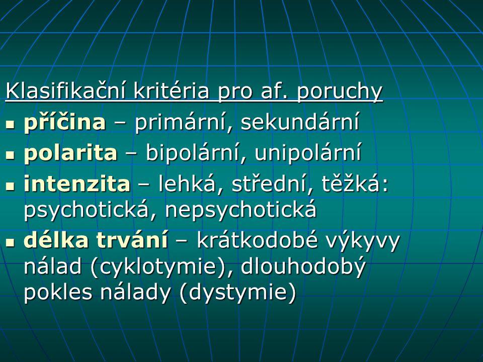 Klasifikační kritéria pro af. poruchy příčina – primární, sekundární příčina – primární, sekundární polarita – bipolární, unipolární polarita – bipolá
