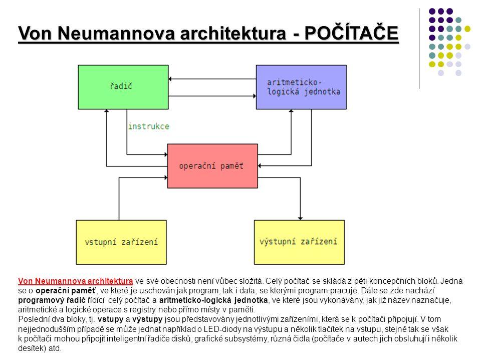 Von Neumannova architektura - POČÍTAČE Von Neumannova architektura ve své obecnosti není vůbec složitá. Celý počítač se skládá z pěti koncepčních blok