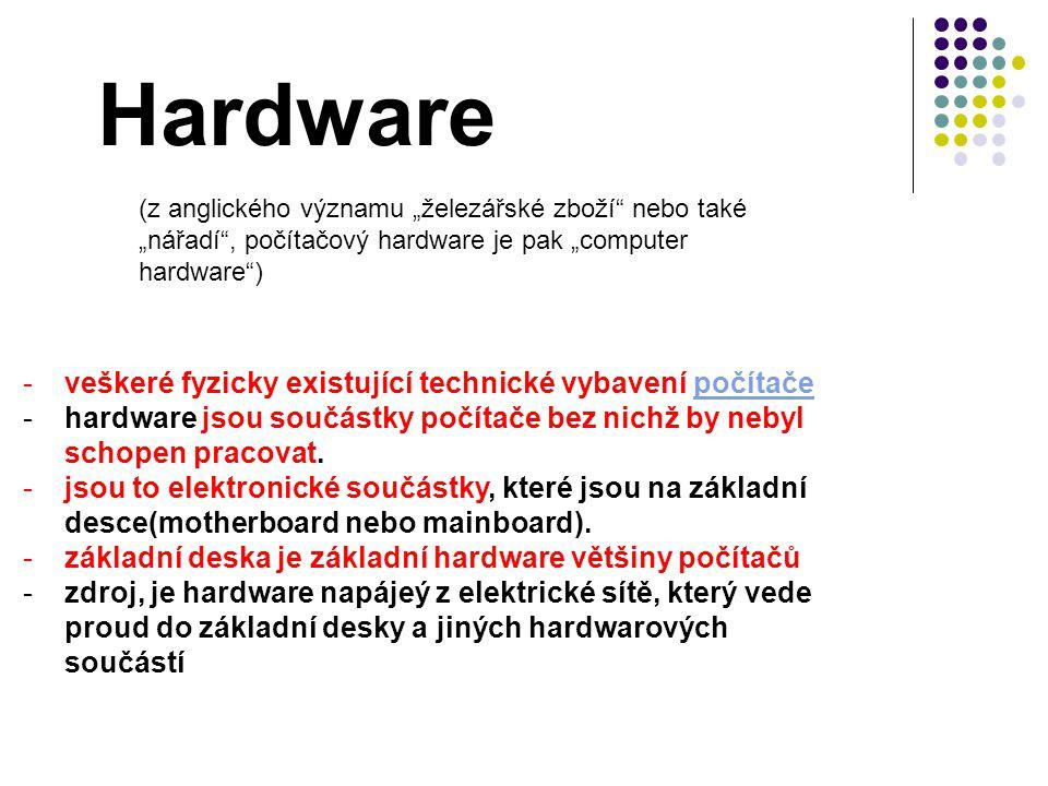 -veškeré fyzicky existující technické vybavení počítačepočítače -hardware jsou součástky počítače bez nichž by nebyl schopen pracovat. -jsou to elektr