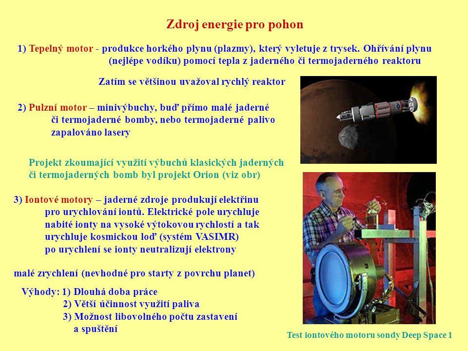 Zdroj energie pro pohon 1) Tepelný motor - produkce horkého plynu (plazmy), který vyletuje z trysek. Ohřívání plynu (nejlépe vodíku) pomocí tepla z ja