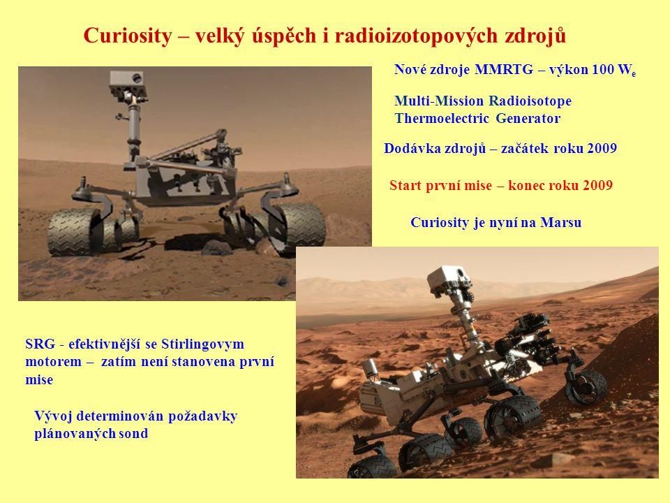 Curiosity – velký úspěch i radioizotopových zdrojů Dodávka zdrojů – začátek roku 2009 Nové zdroje MMRTG – výkon 100 W e SRG - efektivnější se Stirling