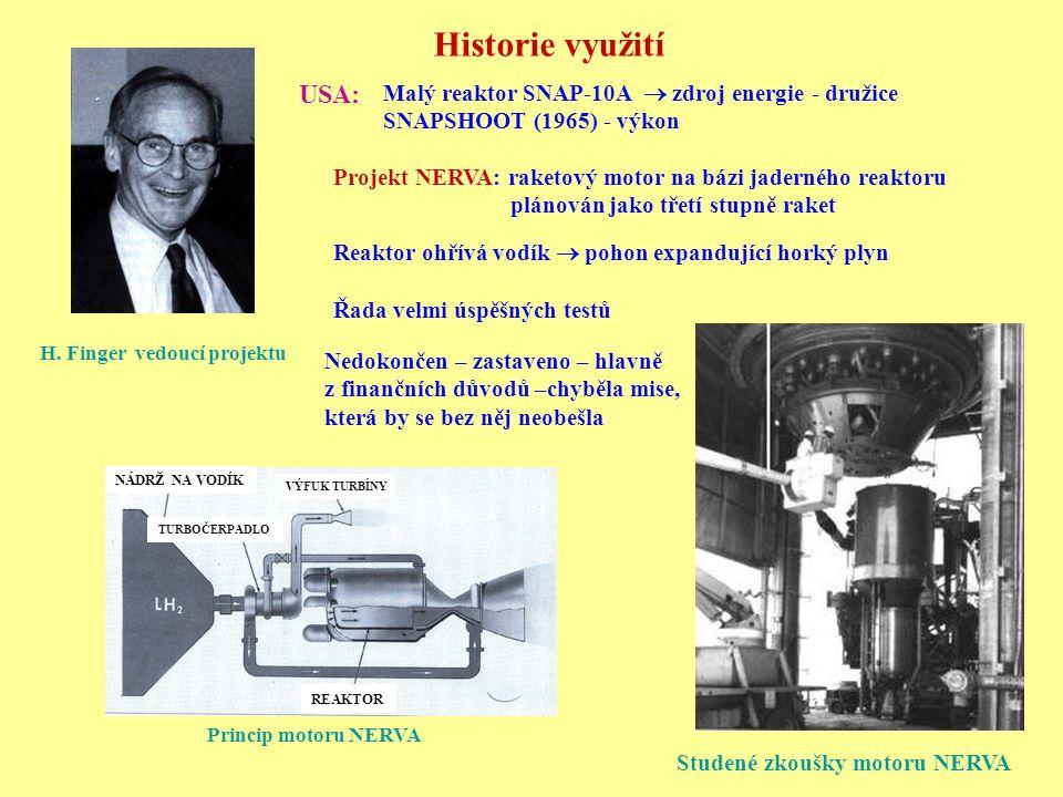 Historie využití REAKTOR NÁDRŽ NA VODÍK TURBOČERPADLO VÝFUK TURBÍNY Studené zkoušky motoru NERVA Princip motoru NERVA H. Finger vedoucí projektu Malý
