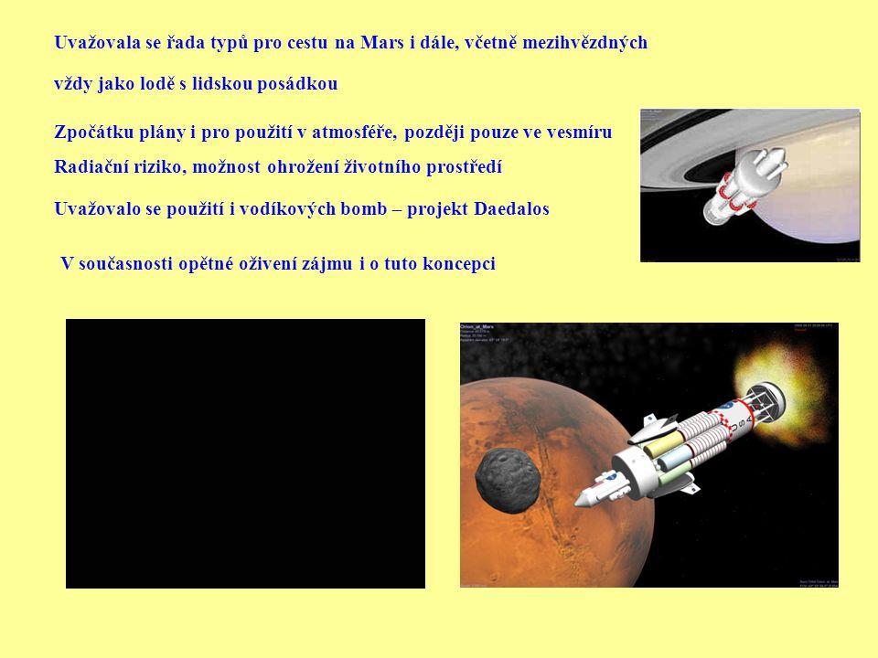 Uvažovala se řada typů pro cestu na Mars i dále, včetně mezihvězdných vždy jako lodě s lidskou posádkou V současnosti opětné oživení zájmu i o tuto ko