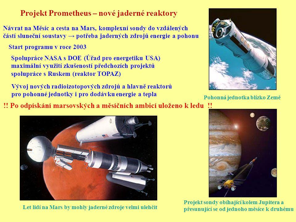 Projekt Prometheus – nové jaderné reaktory Projekt sondy obíhající kolem Jupitera a přesunující se od jednoho měsíce k druhému Návrat na Měsíc a cesta