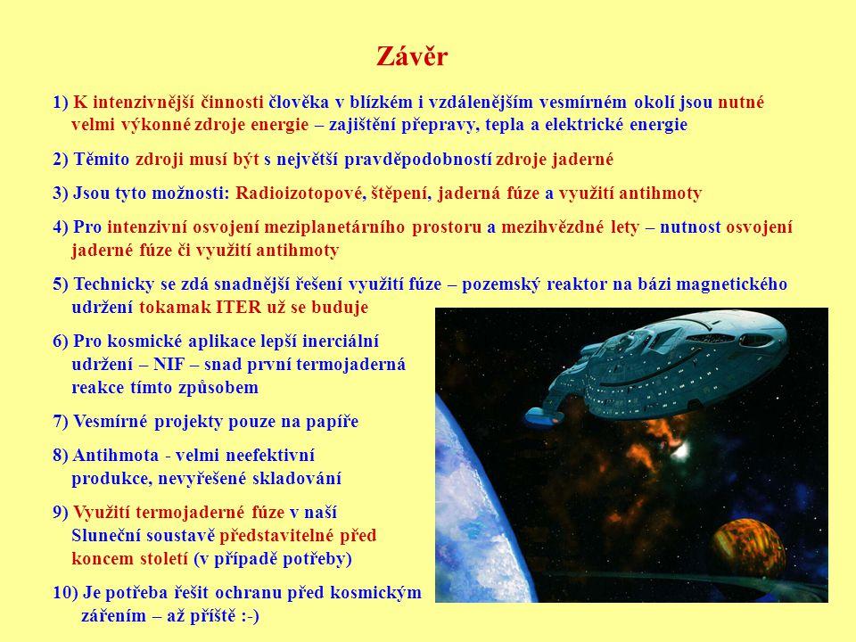 Závěr 1) K intenzivnější činnosti člověka v blízkém i vzdálenějším vesmírném okolí jsou nutné velmi výkonné zdroje energie – zajištění přepravy, tepla