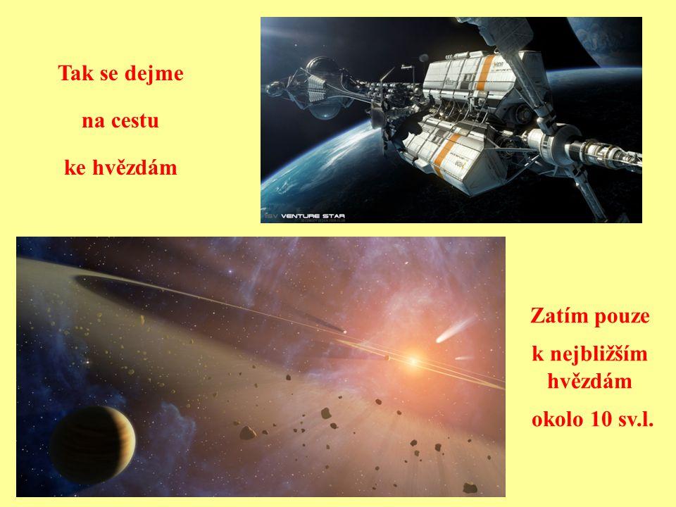 Tak se dejme na cestu ke hvězdám Zatím pouze k nejbližším hvězdám okolo 10 sv.l.