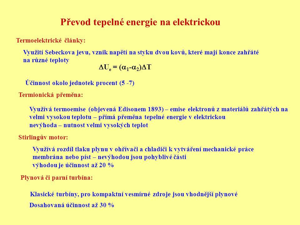 Převod tepelné energie na elektrickou Termoelektrické články: Termionická přeměna: Stirlingův motor: Plynová či parní turbína: Využívá termoemise (obj