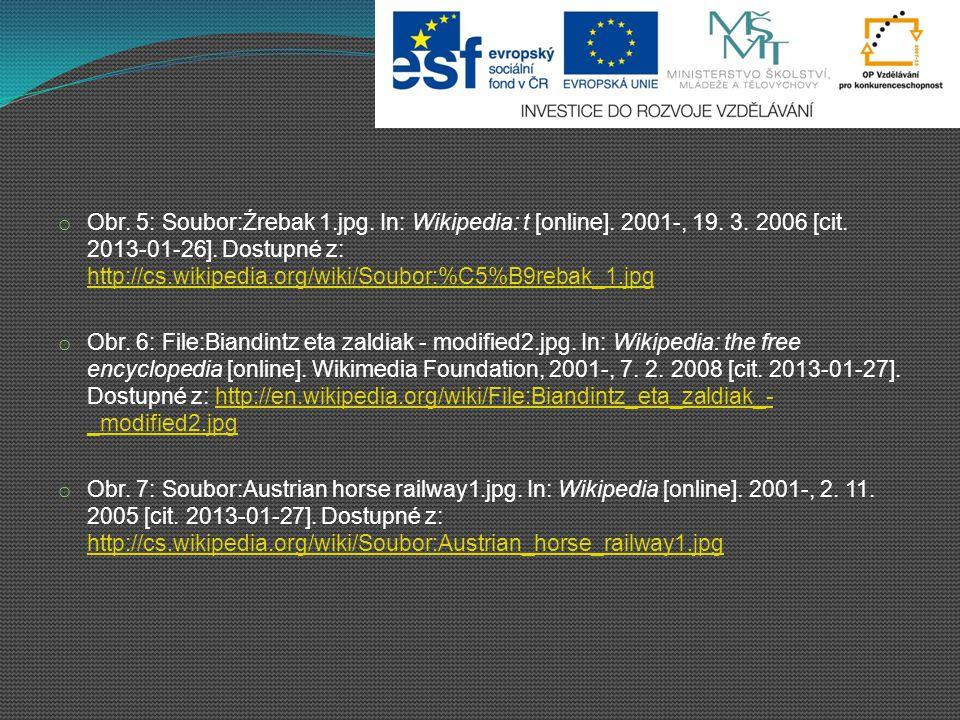 o Obr. 5: Soubor:Źrebak 1.jpg. In: Wikipedia: t [online]. 2001-, 19. 3. 2006 [cit. 2013-01-26]. Dostupné z: http://cs.wikipedia.org/wiki/Soubor:%C5%B9