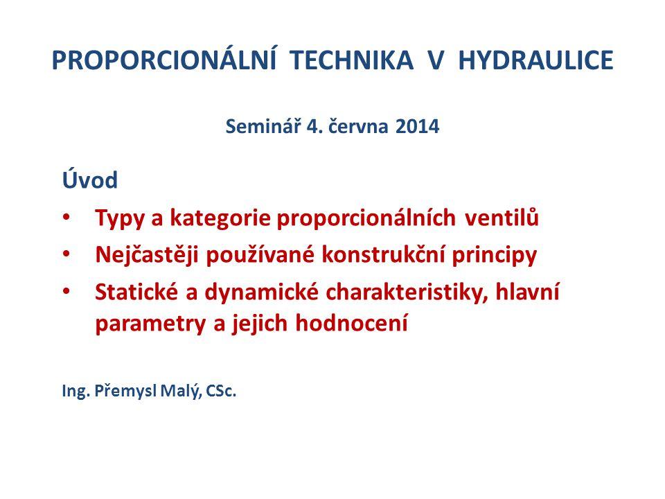 PROPORCIONÁLNÍ TECHNIKA V HYDRAULICE Seminář 4. června 2014 Úvod Typy a kategorie proporcionálních ventilů Nejčastěji používané konstrukční principy S
