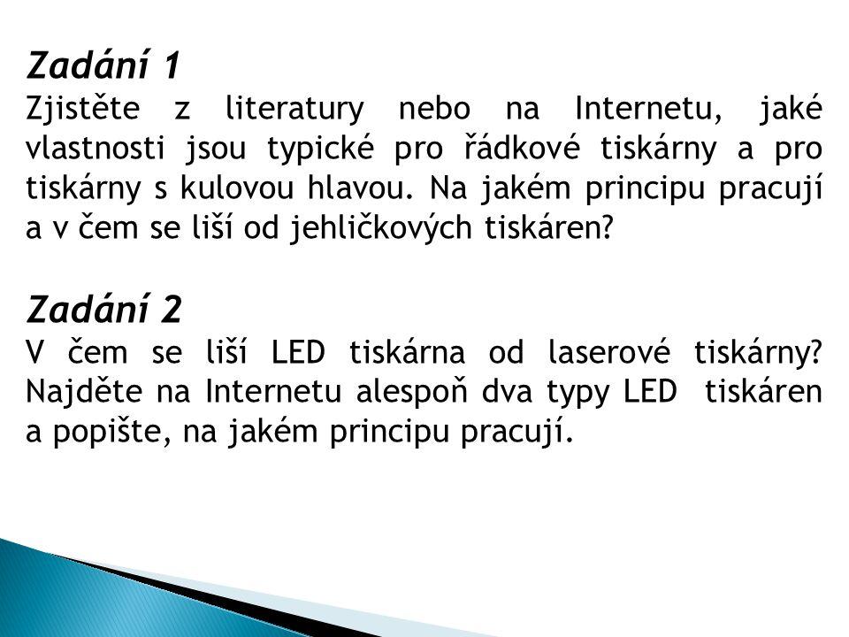 Zadání 1 Zjistěte z literatury nebo na Internetu, jaké vlastnosti jsou typické pro řádkové tiskárny a pro tiskárny s kulovou hlavou.