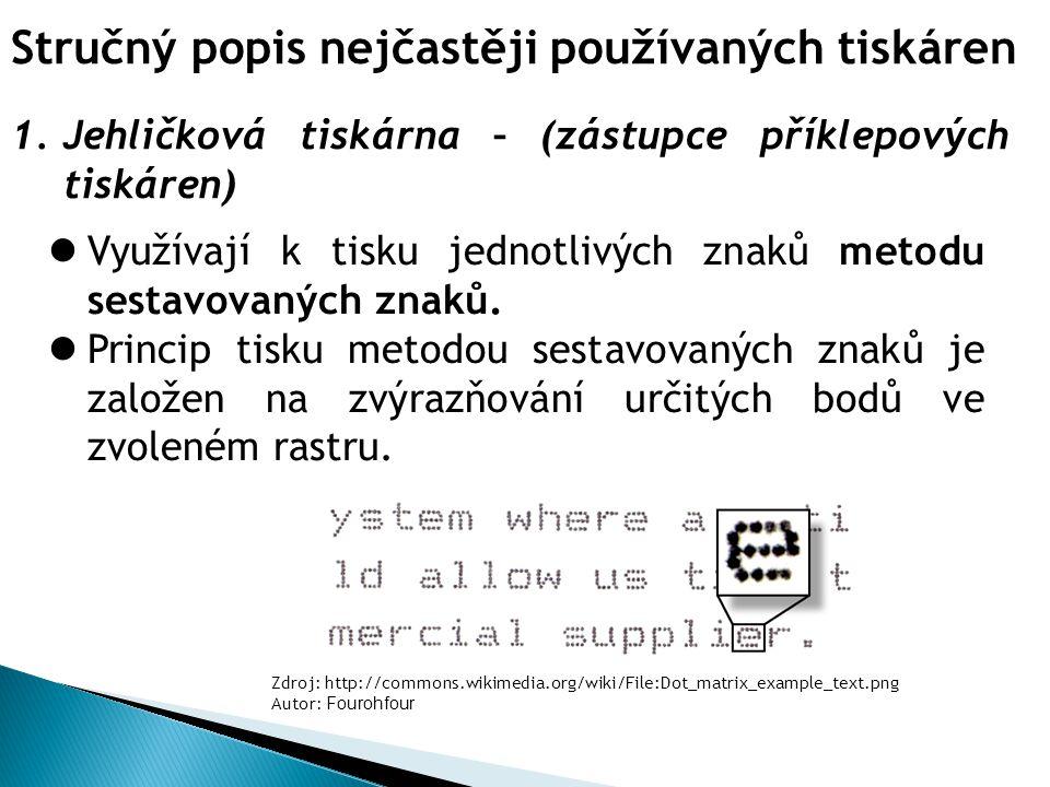 Stručný popis nejčastěji používaných tiskáren 1.Jehličková tiskárna – (zástupce příklepových tiskáren) Využívají k tisku jednotlivých znaků metodu sestavovaných znaků.