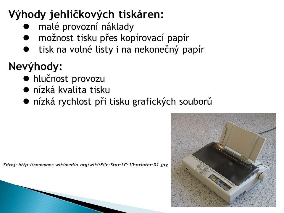 Výhody jehličkových tiskáren: malé provozní náklady možnost tisku přes kopírovací papír tisk na volné listy i na nekonečný papír Nevýhody: hlučnost provozu nízká kvalita tisku nízká rychlost při tisku grafických souborů Zdroj: http://commons.wikimedia.org/wiki/File:Star-LC-10-printer-01.jpg