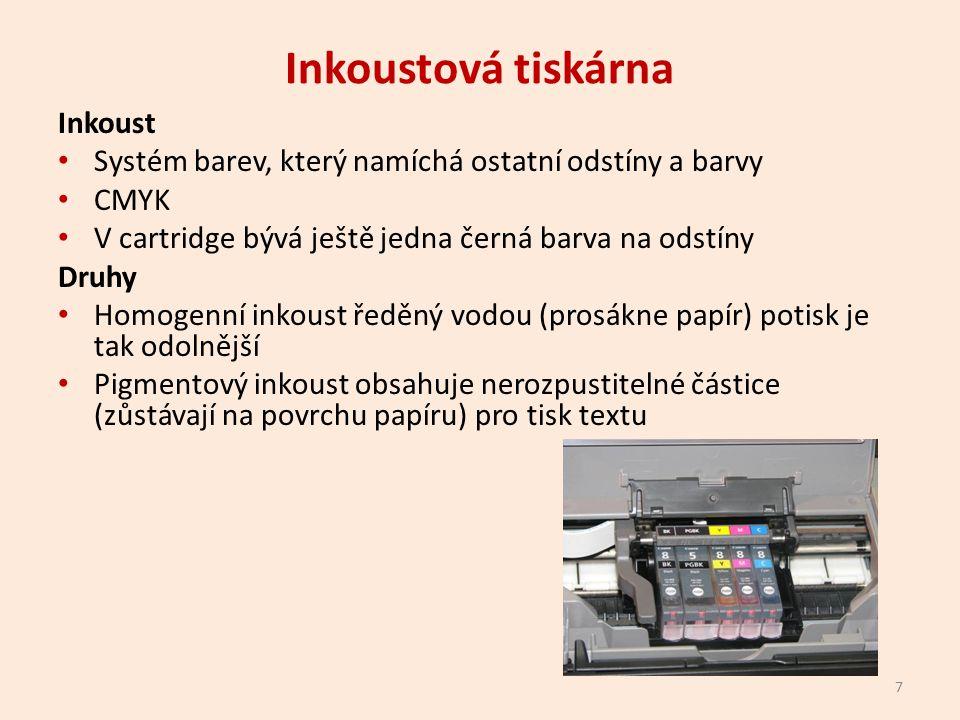 Inkoustová tiskárna Inkoust Systém barev, který namíchá ostatní odstíny a barvy CMYK V cartridge bývá ještě jedna černá barva na odstíny Druhy Homogenní inkoust ředěný vodou (prosákne papír) potisk je tak odolnější Pigmentový inkoust obsahuje nerozpustitelné částice (zůstávají na povrchu papíru) pro tisk textu 7