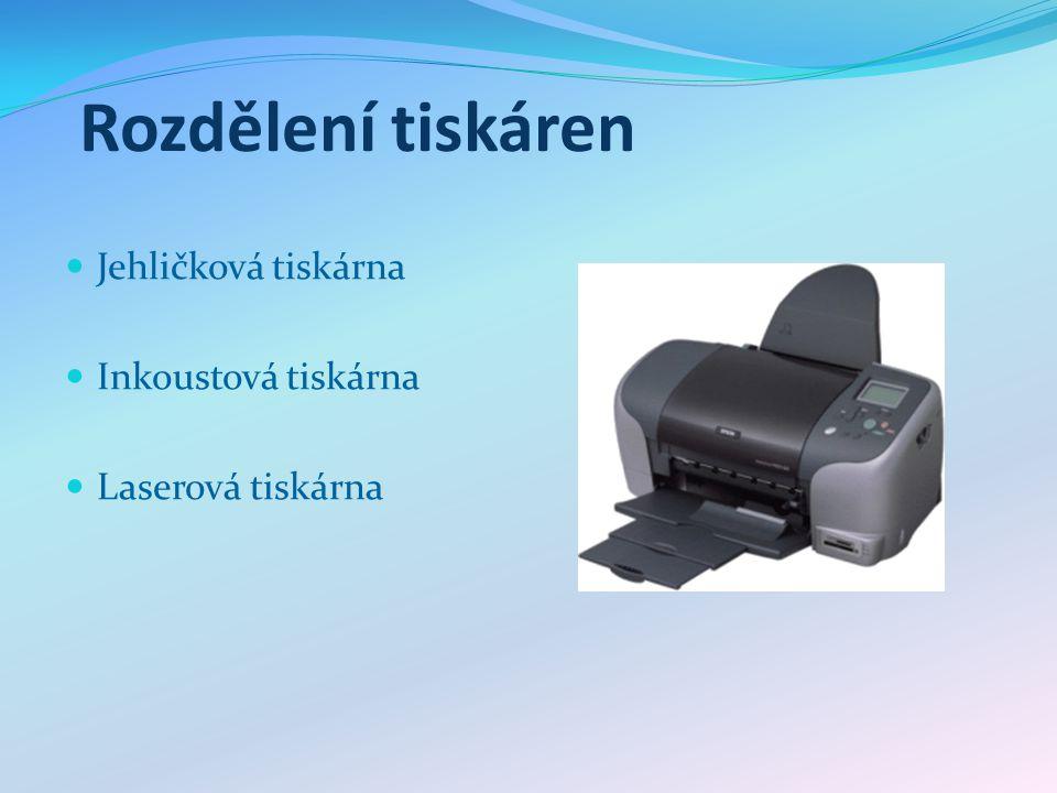 Rozdělení tiskáren Jehličková tiskárna Inkoustová tiskárna Laserová tiskárna