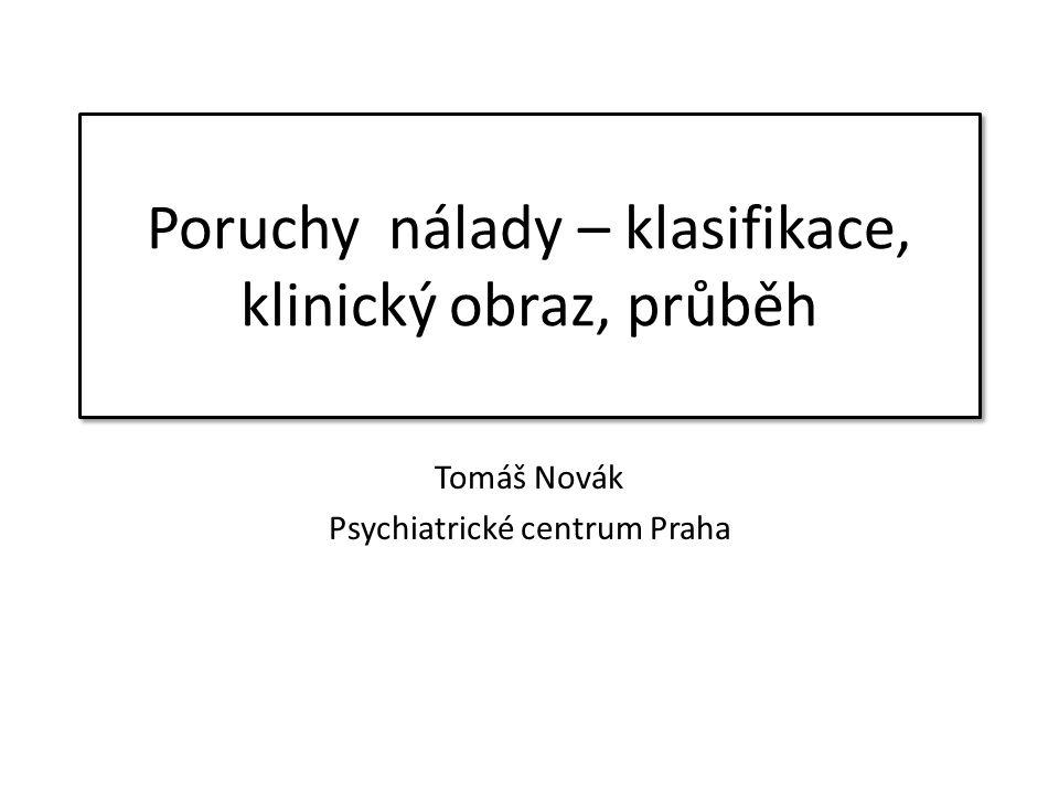 Poruchy nálady – klasifikace, klinický obraz, průběh Tomáš Novák Psychiatrické centrum Praha