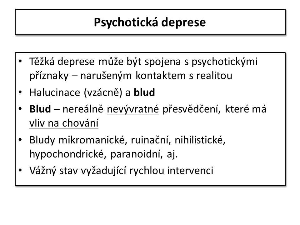 Psychotická deprese Těžká deprese může být spojena s psychotickými příznaky – narušeným kontaktem s realitou Halucinace (vzácně) a blud Blud – nereáln