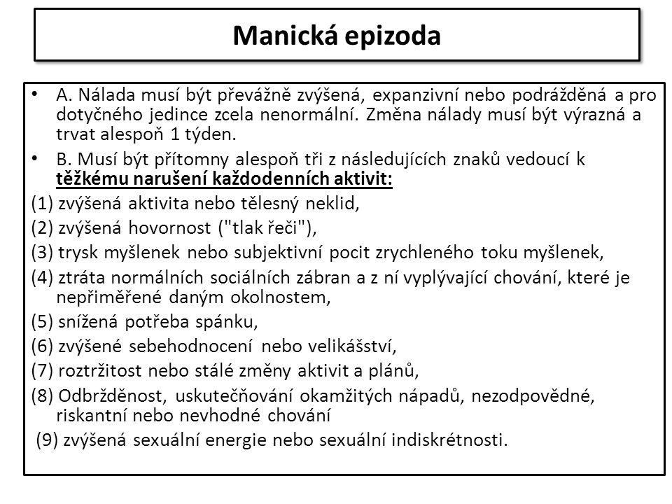 Manická epizoda s psychotickými příznaky Bludy a halucinace (vzácně) na vrcholu těžké mánie Alespoň 1 manická epizoda s psychotickými příznaky u 50% pacientů s BP Bludy obvykle velikášské (megalomanické) – schopnosti, nadání, původ; ale i paranoidně perzekuční (inkongruentní s náladou) Nesmí být bizarní či typicky schizofrenní – schizoafektivní porucha (+ časový souběh afektivních a schizofrenních příznaků)