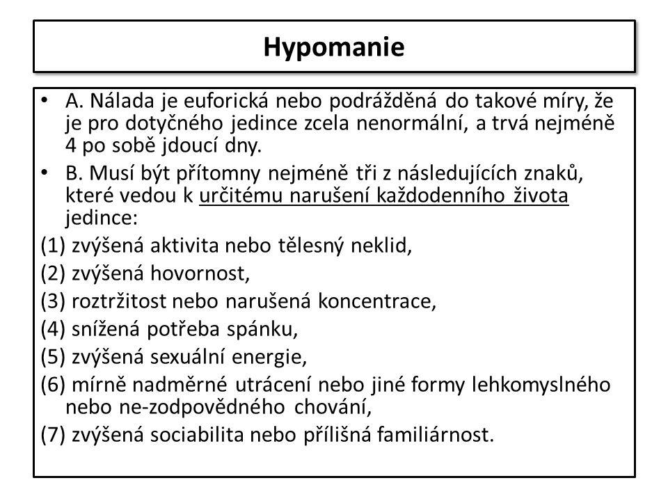 Hypomanie A. Nálada je euforická nebo podrážděná do takové míry, že je pro dotyčného jedince zcela nenormální, a trvá nejméně 4 po sobě jdoucí dny. B.