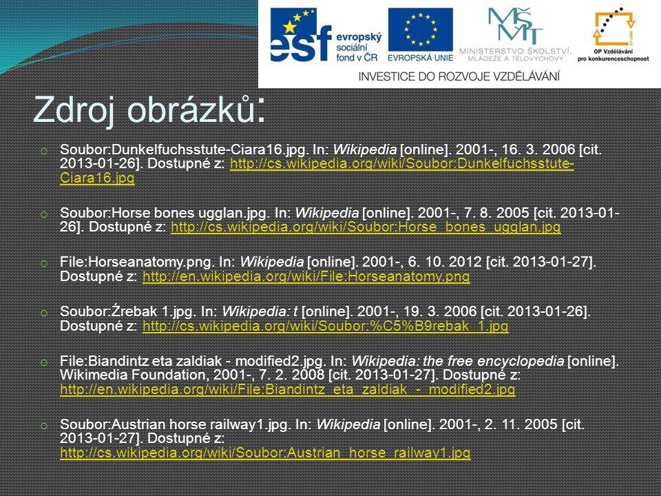 Zdroj obrázků : o Soubor:Dunkelfuchsstute-Ciara16.jpg. In: Wikipedia [online]. 2001-, 16. 3. 2006 [cit. 2013-01-26]. Dostupné z: http://cs.wikipedia.o