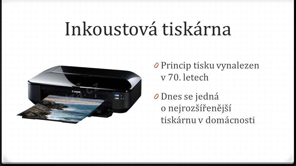 Inkoustová tiskárna 0 Tiskne se pomocí inkoustu, který se prodává v nádobkách – cartridge 0 Tiskne se pomocí malinkých kapiček – nejmenší 1,5 pl