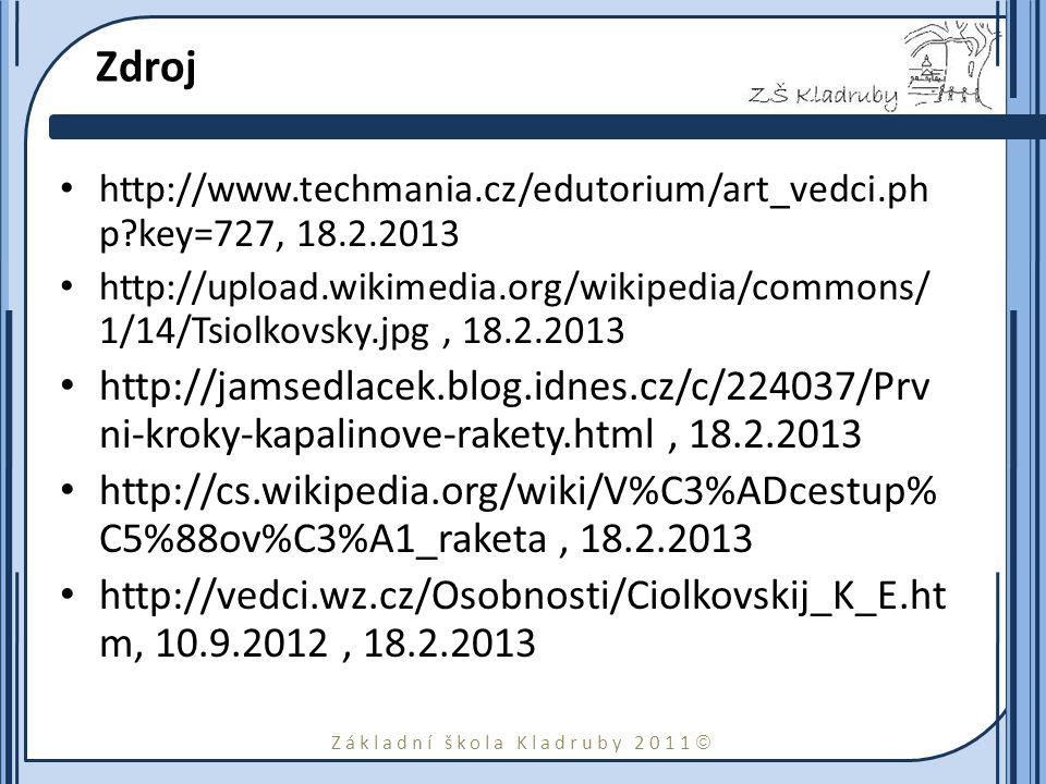 Základní škola Kladruby 2011  Zdroj http://www.techmania.cz/edutorium/art_vedci.ph p?key=727, 18.2.2013 http://upload.wikimedia.org/wikipedia/commons