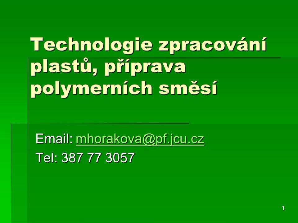 1 Technologie zpracování plastů, příprava polymerních směsí Email: mhorakova@pf.jcu.cz mhorakova@pf.jcu.cz Tel: 387 77 3057