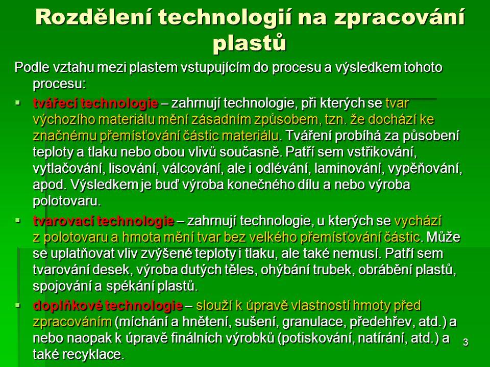 Podle vztahu mezi plastem vstupujícím do procesu a výsledkem tohoto procesu:  tvářecí technologie – zahrnují technologie, při kterých se tvar výchozí